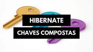 Chaves compostas com Hibernate